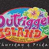 Outrigger Island - Thursday & Friday :